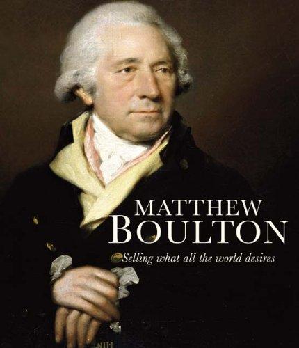 Matthew Boulton: Selling What All the World Desires pdf epub