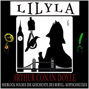 Die Geschichte des Beryll-Kopfschmuckes (Lilyla - Sherlock Holmes 6) Hörbuch