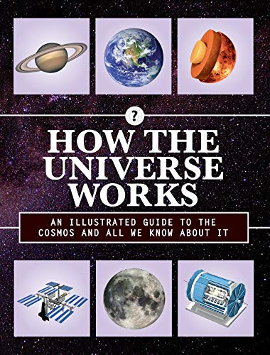 How the Universe Works: An Illustrated Guide to the Cosmos and All We Know About It