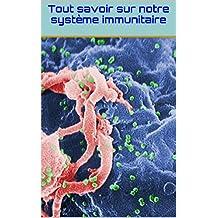Tout savoir sur notre système immunitaire (French Edition)