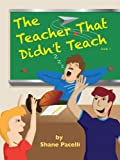The Teacher That Didn't Teach (The Teacher That... Book 1)