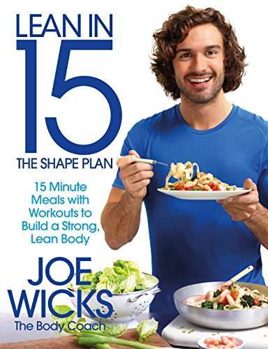 Lean in 15 – The Shape Plan: 15 Minute Meals With Workouts to Build a Strong, Lean Body