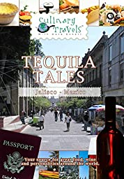 Culinary Travels - Tequila Tales Jalisco, Mexico