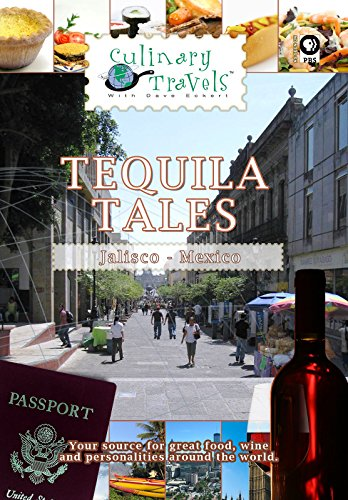 Culinary Travels - Tequila Tales - Jalisco, Mexico