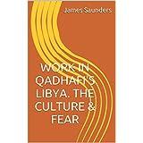 WORK IN QADHAFI'S LIBYA. THE CULTURE & FEAR