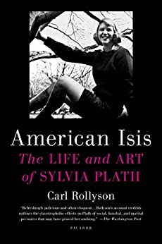 American Isis: The Life and Art of Sylvia Plath by [Rollyson, Carl]