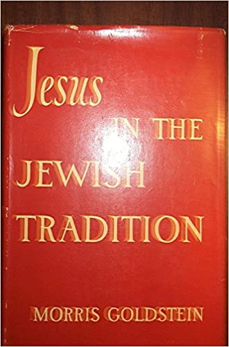 Hasil gambar untuk jesus in the jewish tradition morris goldstein