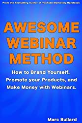 Awesome Webinar Method: How to Brand Yourself, Promote your Products, and Make Money with Webinars. (English Edition)