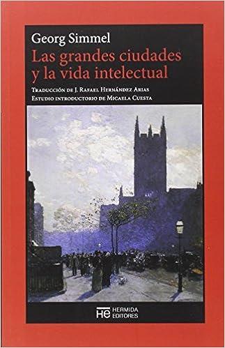 Las grandes ciudades y la vida intelectual El Jardín de Epicuro: Amazon.es: Simmel, Georg, Hernández Arias, José Rafael: Libros