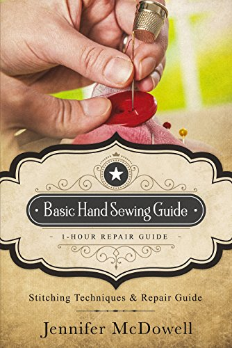 Basic Hand Sewing Guide 1-Hour Repair Guide: Stitching Techniques & Repair Guide by [McDowell, Jennifer]