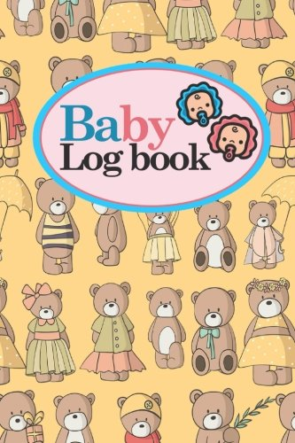 Download Baby Logbook: Daily Childcare Journal, Health Record, Sleeping Schedule Log, Meal Recorder, Cute Teddy Bear Cover, 6 x 9 (Baby Logbooks) (Volume 86) ebook