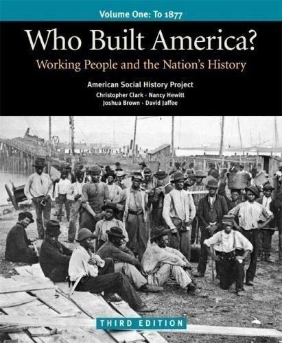 Read Online Who Built America? Volume I: Through 1877: Working People and the Nation's History 3rd (third) Edition by American Social History Project, Clark, Christopher, Hewitt, published by Bedford/St. Martin's (2007) pdf epub