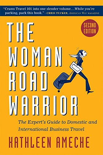 The Woman Road Warrior: The Expert's Guide to Domestic and International Business Travel (Woman Road Warrior: The Expert's Guide to Domestic & International)