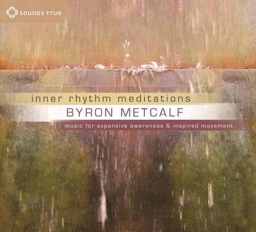 Inner Rhythm Meditations: Music For Expansive Awareness And Inspired Movement