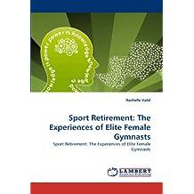 Sport Retirement: The Experiences of Elite Female Gymnasts: Sport Retirement:  The Experiences of Elite Female Gymnasts