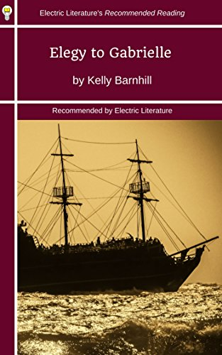 Elegy to Gabrielle: The Patron Saint of Healers, Whores and Righteous Thieves, Fast Ships, Black Sails (Electric Literature's Recommended Reading Book 299)