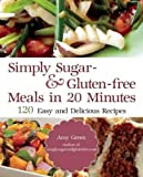 Simply Sugar and Gluten-Free: 180 Easy and Delicious Recipes You Can Make in 20 Minutes or Less