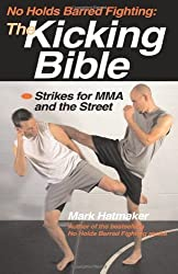 No Holds Barred Fighting: The Kicking Bible: Strikes for MMA and the Street (No Holds Barred Fighting series) by Hatmaker, Mark (2008) Paperback