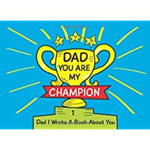 Dad You Are My Champion: Dad I Wrote a Book About You: Prompted Fill in the Blank - What I Love About Dad Book | Things I Love About Dad and Why He is ... and Funny Daddy Birthday Gifts from Kids