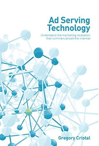 Download Ad Serving Technology: Understand the marketing revelation that commercialized the Internet Pdf