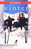 Winter Trails Wisconsin: The Best Cross-Country Ski and Snowshoe Trails (Winter Trails Series)