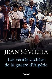 Les vérités cachées de la guerre d'Algérie, Sévillia, Jean