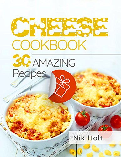 Cheese cookbook: 30 recipes by [Holt, Nik]