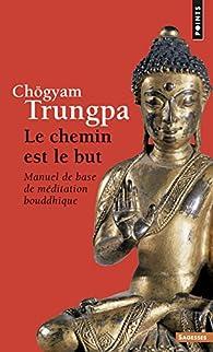 Le chemin est le but : Manuel de base de méditation bouddhique par Chögyam Trungpa