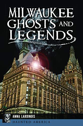 Milwaukee Ghosts and Legends (Haunted America) (Road History Milwaukee)