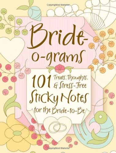 Bride-o-grams: 101 Treats, Thoughts, and Stress-free Sticky Notes for the Bride-to-Be