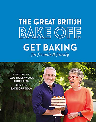 The Great British Bake Off: Get Baking for Friends and Family by Paul Hollywood, Prue Leith, the Bake Off Team