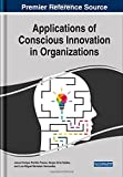img - for Applications of Conscious Innovation in Organizations (Advances in Business Strategy and Competitive Advantage) book / textbook / text book