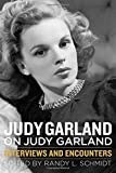 Judy Garland on Judy Garland: Interviews and Encounters