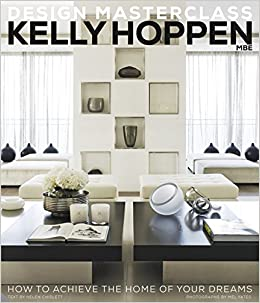 Kelly Hoppen Design Masterclass: How To Achieve The Home Of Your Dreams:  Amazon.co.uk: Helen Chislett, Kelly Hoppen: 9781909342026: Books