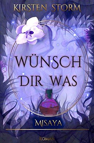 Wünsch dir Was: Misaya (Chronik der Wünsche, Band 2) Taschenbuch – 4. Mai 2018 Kirsten Storm Independently published 1980206074 Fiction / Romance / Fantasy