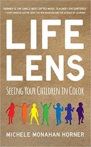 Life Lens Seeing Your Children In Color Michele Monahan Horner 9781635050608 Amazon Books