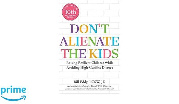 Dont Alienate the Kids Raising Resilient Children While Avoiding High Conflict Divorce