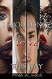 I Shouldn't Love This Way: Book 2