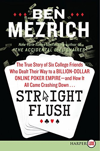 Straight Flush: The True Story of Six College Friends Who Dealt Their Way to a Billion-Dollar Online Poker Empire--and H