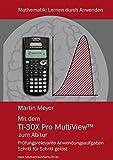 Mit dem TI-30X Pro MultiView zum Abitur: Prüfungsrelevante Anwendungsaufgaben Schritt für Schritt gelöst (Mathematik)