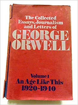 the collected essays journalism and letters of george orwell an  the collected essays journalism and letters of george orwell an age like this 1920 1940 volume 1 george edited by sonia orwell and ian angus