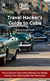 Travel Hacker's Guide to Cuba: Save time, money and energy by using this well-planned and entertaining guide!