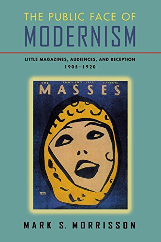 The Public Face of Modernism:  Little Magazines, Audiences, and Reception, 1905-1920