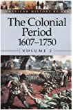 American History by Era - The Colonial Period: 1607-1750 Vol. 2 (paperback edition) (American History by Era)