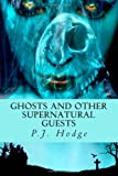 Ghosts and Other Supernatural Guests, P. Hodge, 1493637703