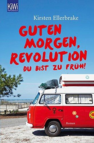 Guten Morgen, Revolution - du bist zu früh!: Roman