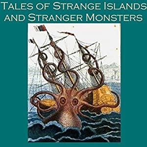 Tales of Strange Islands and Stranger Monsters Audiobook