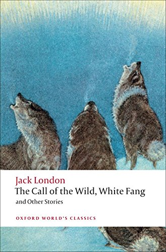 The Call of the Wild, White Fang, and Other Stories (Oxford World's Classics) (The Call Of The Wild And White Fang)