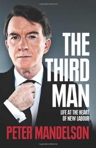 The Third Man: Life at the Heart of New Labour by Mandelson, Peter 1st (first) , 1st (first) Edition (2010)