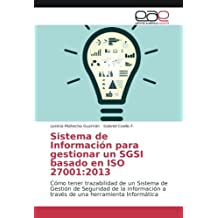 Sistema de Información para gestionar un SGSI basado en ISO 27001:2013: Cómo tener trazabilidad de un Sistema de Gestión de Seguridad de la ... una herramienta Informática (Spanish Edition)